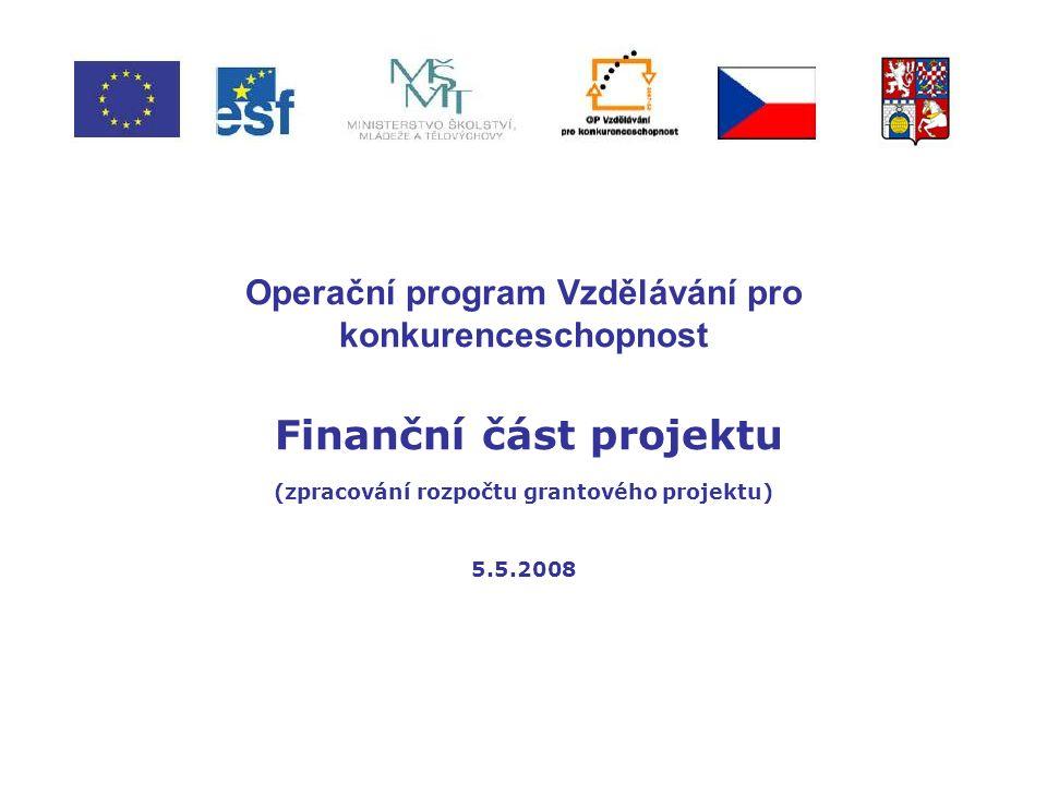 Operační program Vzdělávání pro konkurenceschopnost Finanční část projektu (zpracování rozpočtu grantového projektu) 5.5.2008