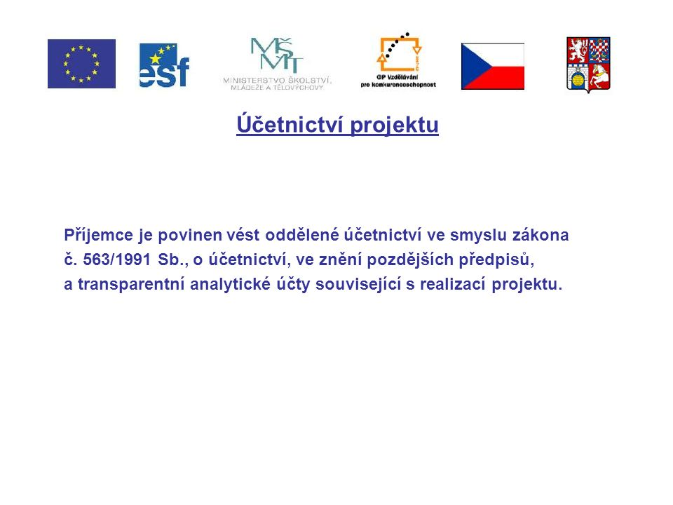 Účetnictví projektu Příjemce je povinen vést oddělené účetnictví ve smyslu zákona č.