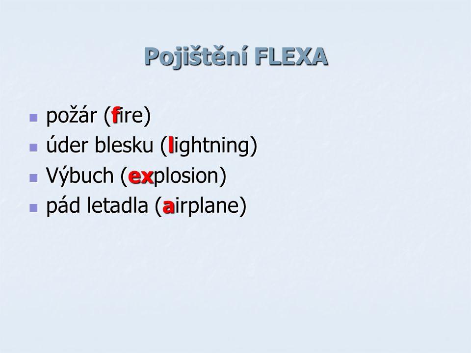 Pojištění FLEXA požár (fire) požár (fire) úder blesku (lightning) úder blesku (lightning) Výbuch (explosion) Výbuch (explosion) pád letadla (airplane) pád letadla (airplane)