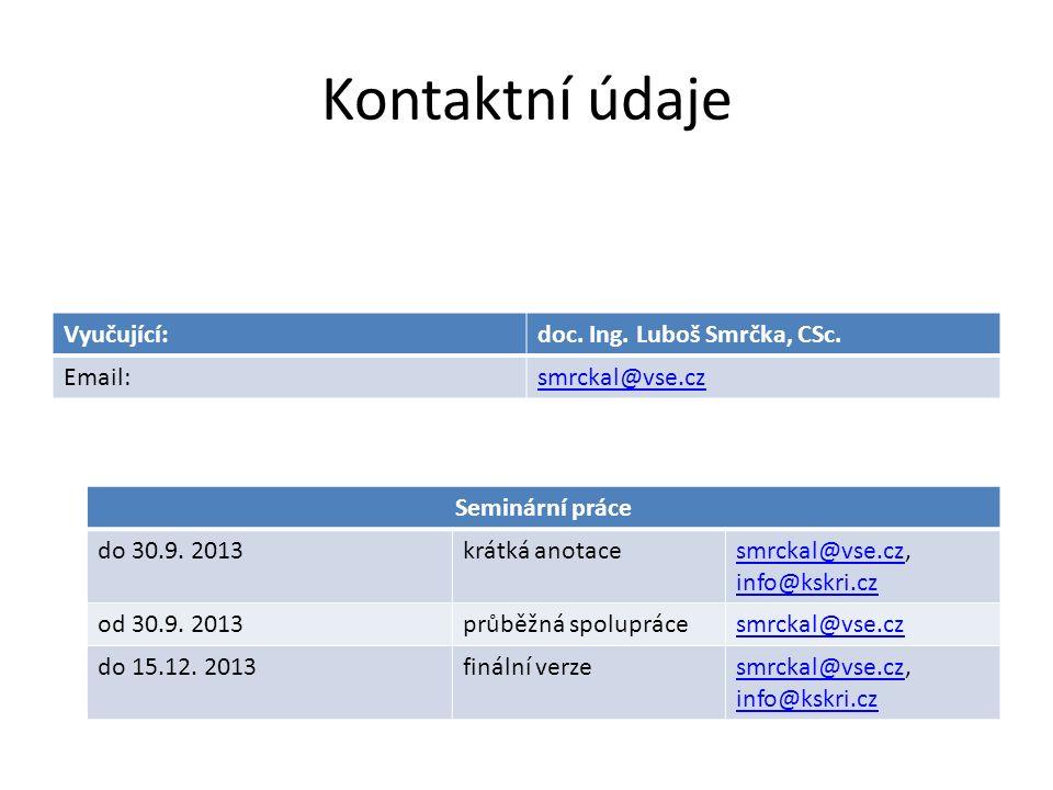 Kontaktní údaje Vyučující:doc. Ing. Luboš Smrčka, CSc. Email:smrckal@vse.cz Seminární práce do 30.9. 2013krátká anotacesmrckal@vse.czsmrckal@vse.cz, i