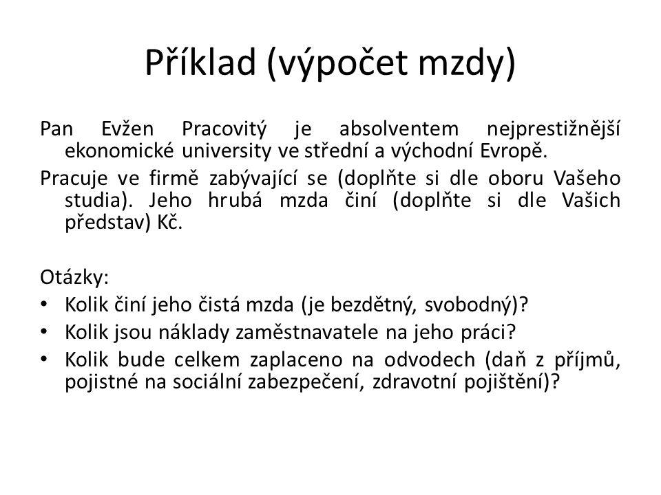 Příklad (výpočet mzdy) Pan Evžen Pracovitý je absolventem nejprestižnější ekonomické university ve střední a východní Evropě. Pracuje ve firmě zabývaj