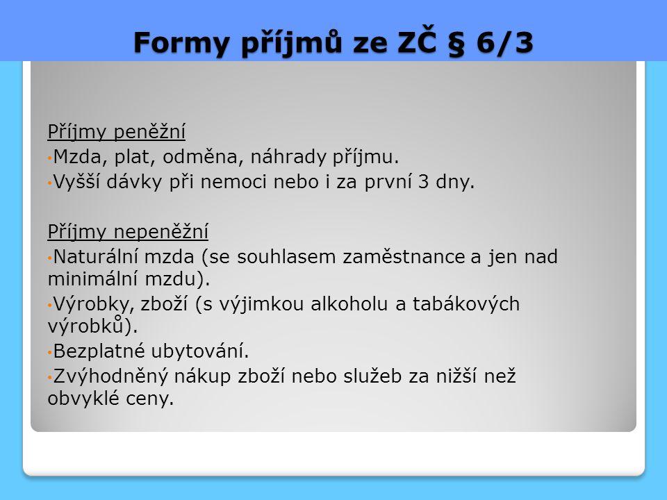 Formy příjmů ze ZČ § 6/3 Příjmy peněžní Mzda, plat, odměna, náhrady příjmu.