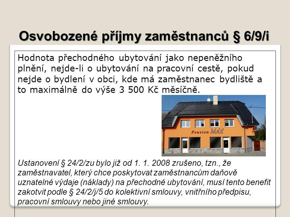 Osvobozené příjmy zaměstnanců § 6/9/i Hodnota přechodného ubytování jako nepeněžního plnění, nejde-li o ubytování na pracovní cestě, pokud nejde o bydlení v obci, kde má zaměstnanec bydliště a to maximálně do výše 3 500 Kč měsíčně.