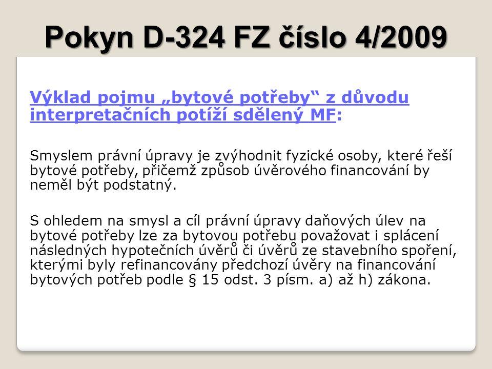"""Pokyn D-324 FZ číslo 4/2009 Výklad pojmu """"bytové potřeby z důvodu interpretačních potíží sdělený MF: Smyslem právní úpravy je zvýhodnit fyzické osoby, které řeší bytové potřeby, přičemž způsob úvěrového financování by neměl být podstatný."""