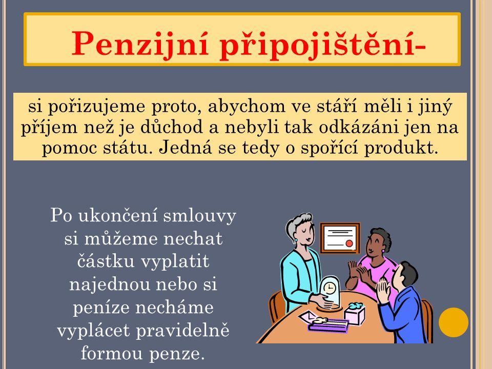 Penzijní připojištění- si pořizujeme proto, abychom ve stáří měli i jiný příjem než je důchod a nebyli tak odkázáni jen na pomoc státu.