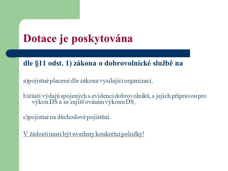 Dotace je poskytována dle §11 odst. 1) zákona o dobrovolnické službě na a)pojistné placené dle zákona vysílající organizací, b)části výdajů spojených