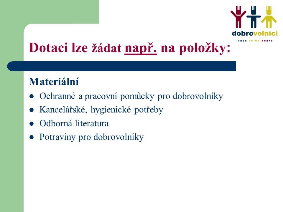 Dotaci lze žádat např. na položky : Materiální Ochranné a pracovní pomůcky pro dobrovolníky Kancelářské, hygienické potřeby Odborná literatura Potravi