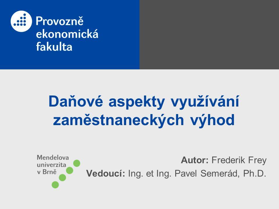 Daňové aspekty využívání zaměstnaneckých výhod Autor: Frederik Frey Vedoucí: Ing.