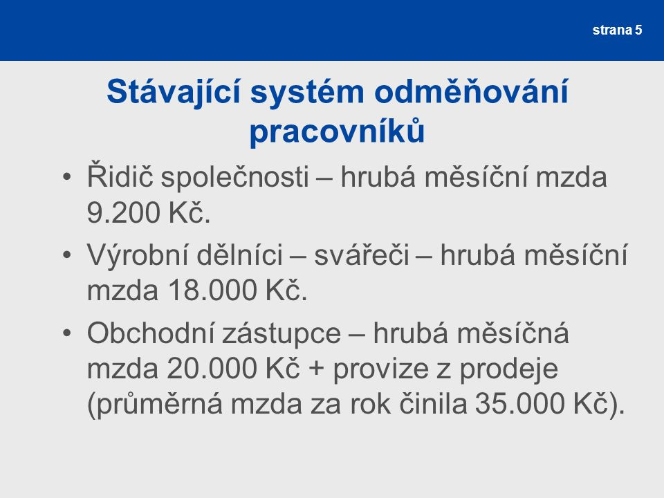 Stávající systém odměňování pracovníků Řidič společnosti – hrubá měsíční mzda 9.200 Kč.