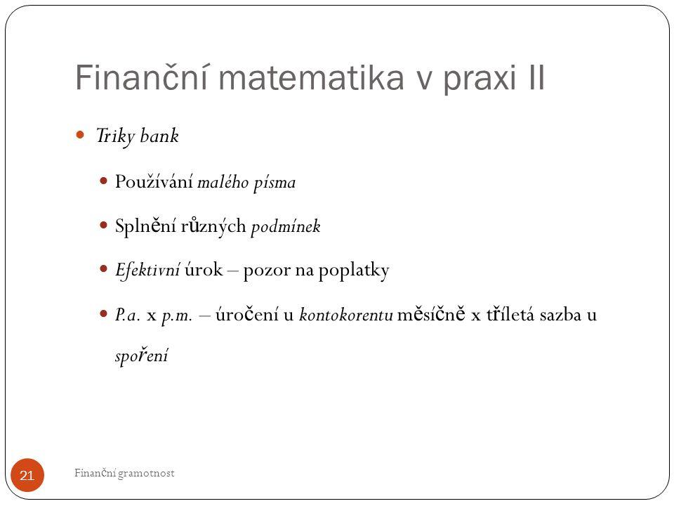 Finanční matematika v praxi II Finan č ní gramotnost 21 Triky bank Používání malého písma Spln ě ní r ů zných podmínek Efektivní úrok – pozor na poplatky P.a.
