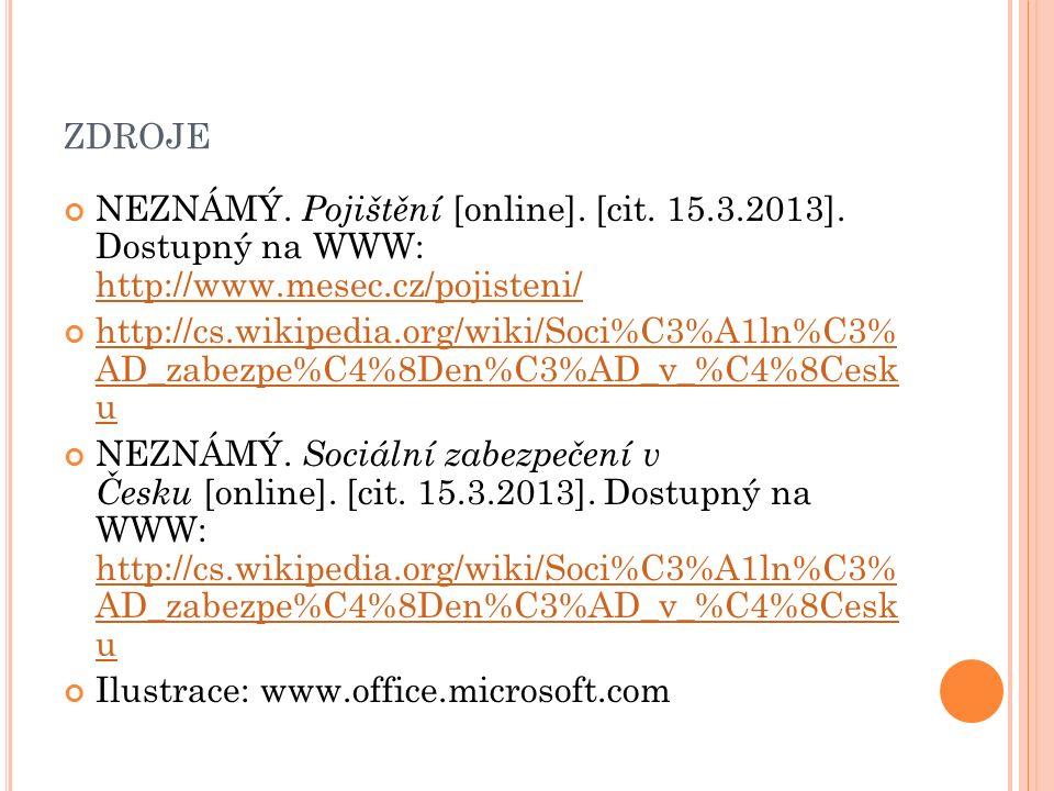 ZDROJE NEZNÁMÝ. Pojištění [online]. [cit. 15.3.2013]. Dostupný na WWW: http://www.mesec.cz/pojisteni/ http://www.mesec.cz/pojisteni/ http://cs.wikiped