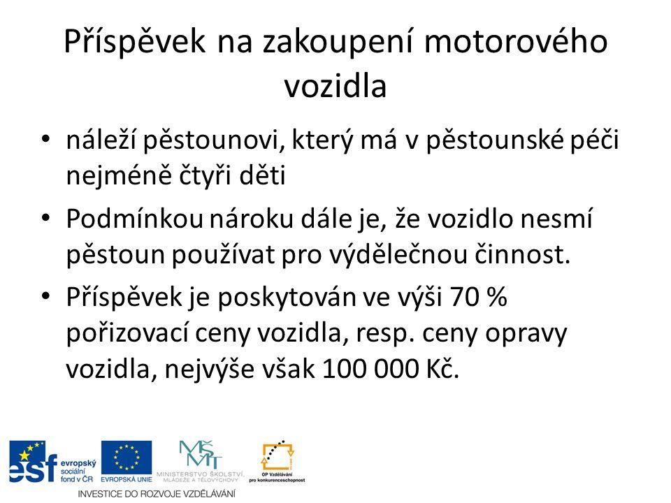 Příspěvek na zakoupení motorového vozidla náleží pěstounovi, který má v pěstounské péči nejméně čtyři děti Podmínkou nároku dále je, že vozidlo nesmí