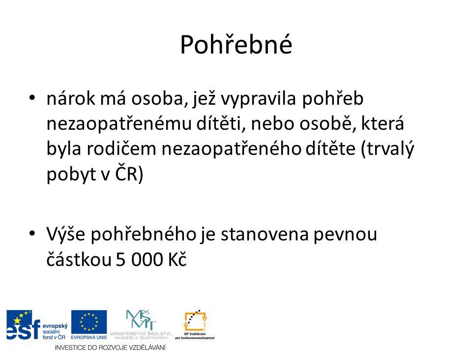 Pohřebné nárok má osoba, jež vypravila pohřeb nezaopatřenému dítěti, nebo osobě, která byla rodičem nezaopatřeného dítěte (trvalý pobyt v ČR) Výše pohřebného je stanovena pevnou částkou 5 000 Kč