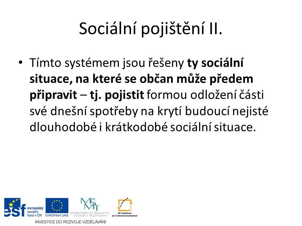 Sociální pojištění II. Tímto systémem jsou řešeny ty sociální situace, na které se občan může předem připravit – tj. pojistit formou odložení části sv