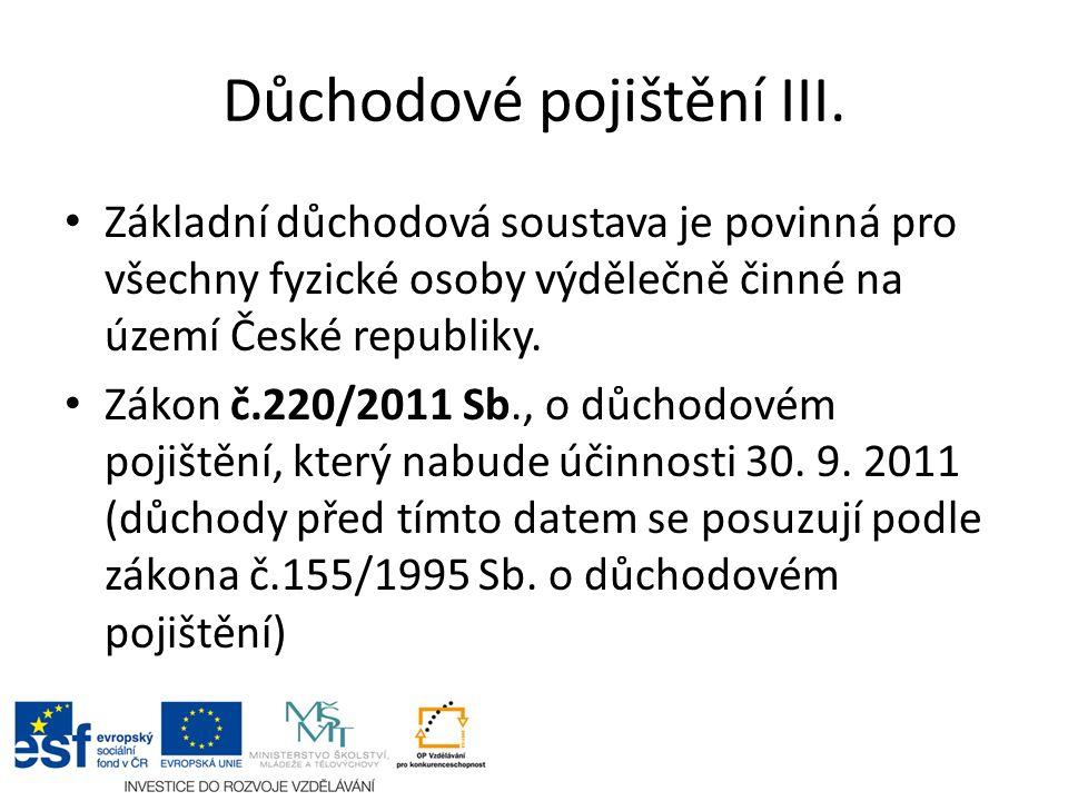 Důchodové pojištění III. Základní důchodová soustava je povinná pro všechny fyzické osoby výdělečně činné na území České republiky. Zákon č.220/2011 S