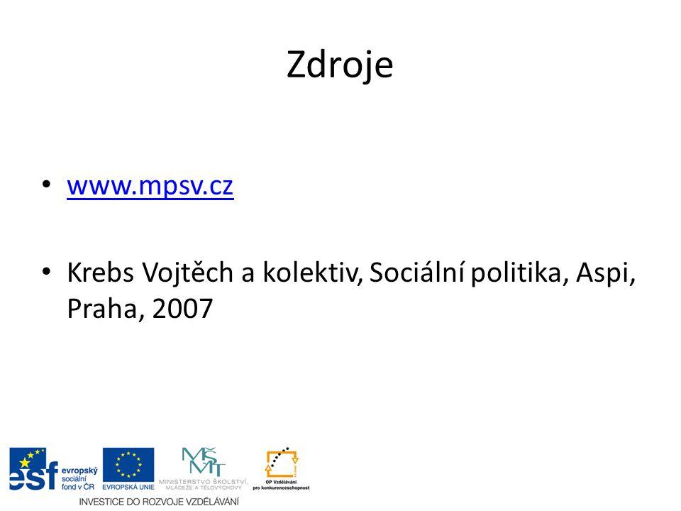 Zdroje www.mpsv.cz Krebs Vojtěch a kolektiv, Sociální politika, Aspi, Praha, 2007