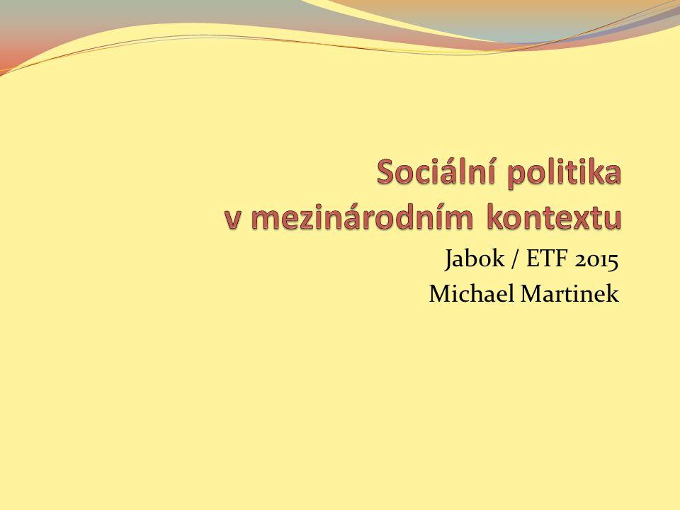 10 Sociální politika v mezinárodním kontextu. Jabok / ETF, 2015. Michael Martinek2