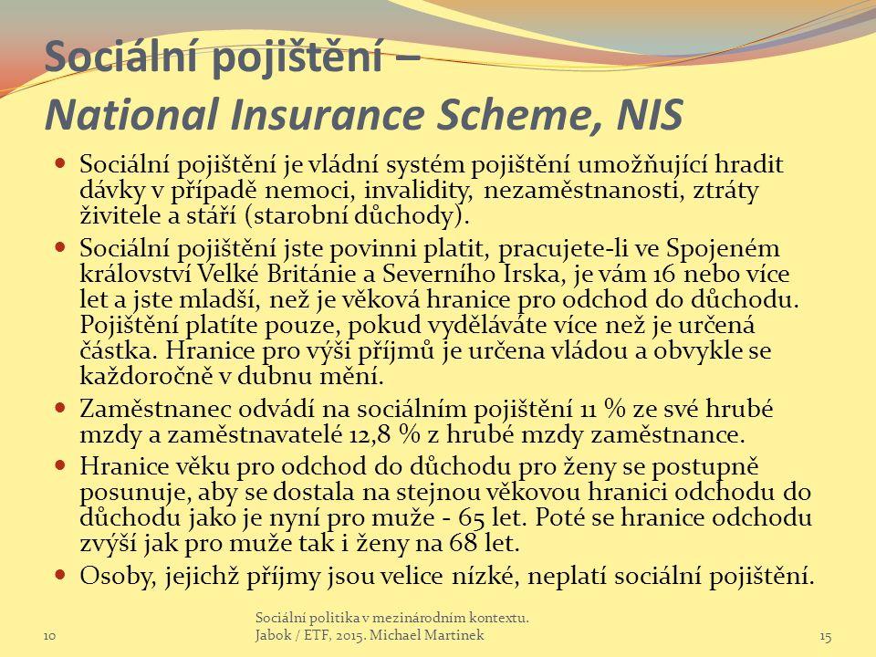Sociální pojištění – National Insurance Scheme, NIS Sociální pojištění je vládní systém pojištění umožňující hradit dávky v případě nemoci, invalidity, nezaměstnanosti, ztráty živitele a stáří (starobní důchody).