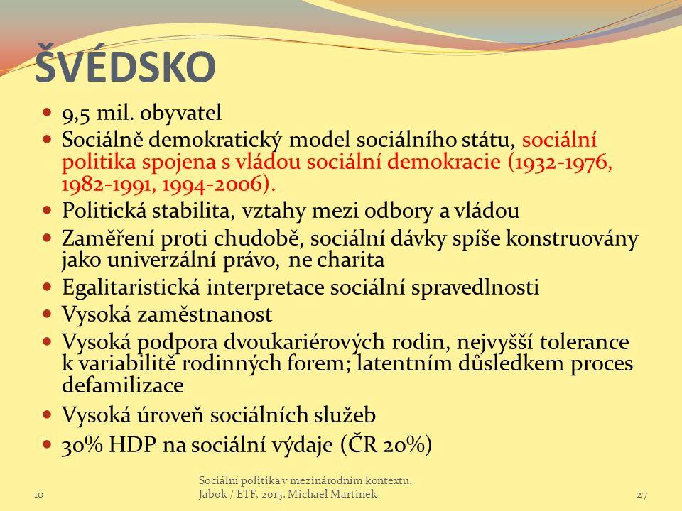 ŠVÉDSKO 9,5 mil. obyvatel Sociálně demokratický model sociálního státu, sociální politika spojena s vládou sociální demokracie (1932-1976, 1982-1991,