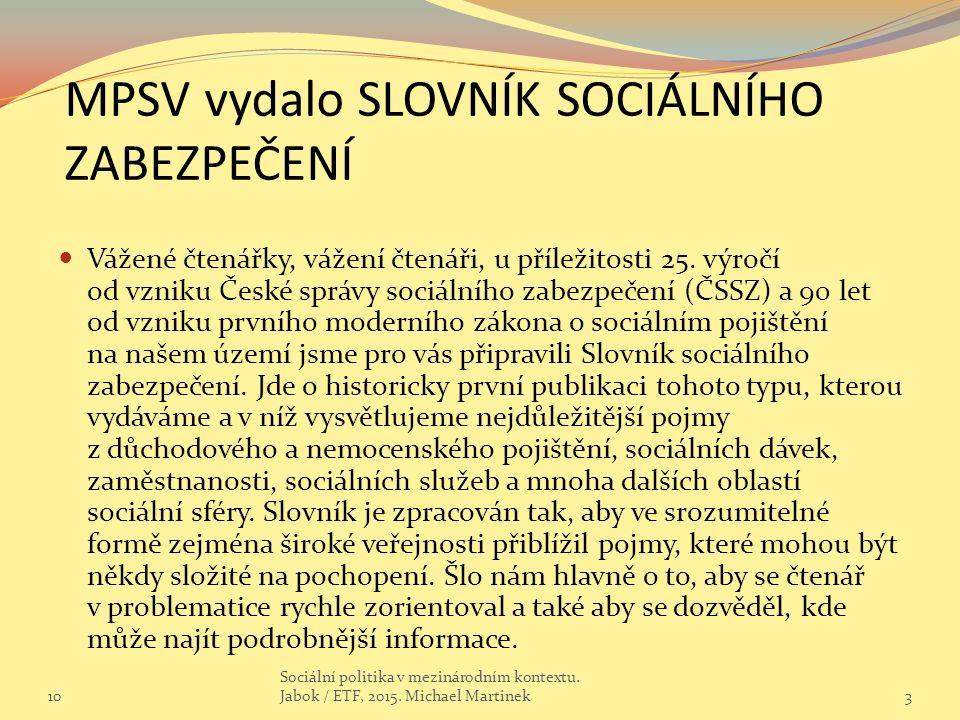 MPSV vydalo SLOVNÍK SOCIÁLNÍHO ZABEZPEČENÍ Vážené čtenářky, vážení čtenáři, u příležitosti 25. výročí od vzniku České správy sociálního zabezpečení (Č