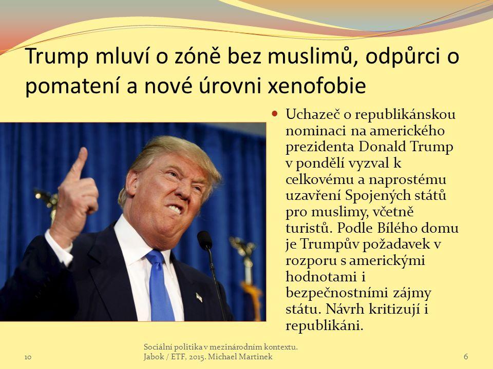 Trump mluví o zóně bez muslimů, odpůrci o pomatení a nové úrovni xenofobie Uchazeč o republikánskou nominaci na amerického prezidenta Donald Trump v pondělí vyzval k celkovému a naprostému uzavření Spojených států pro muslimy, včetně turistů.