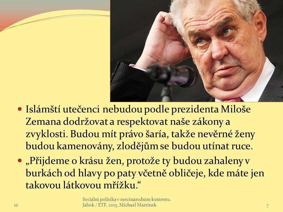 Islámští utečenci nebudou podle prezidenta Miloše Zemana dodržovat a respektovat naše zákony a zvyklosti.
