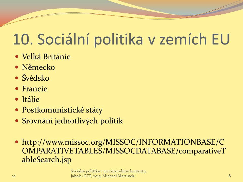 10. Sociální politika v zemích EU Velká Británie Německo Švédsko Francie Itálie Postkomunistické státy Srovnání jednotlivých politik http://www.missoc