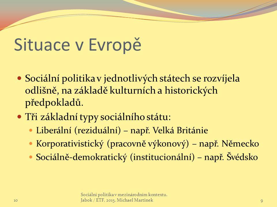 Situace v Evropě Sociální politika v jednotlivých státech se rozvíjela odlišně, na základě kulturních a historických předpokladů. Tři základní typy so