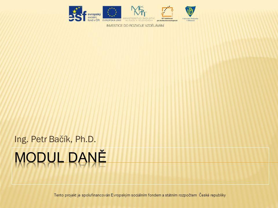 Ing. Petr Bačík, Ph.D. Tento projekt je spolufinancován Evropským sociálním fondem a státním rozpočtem České republiky