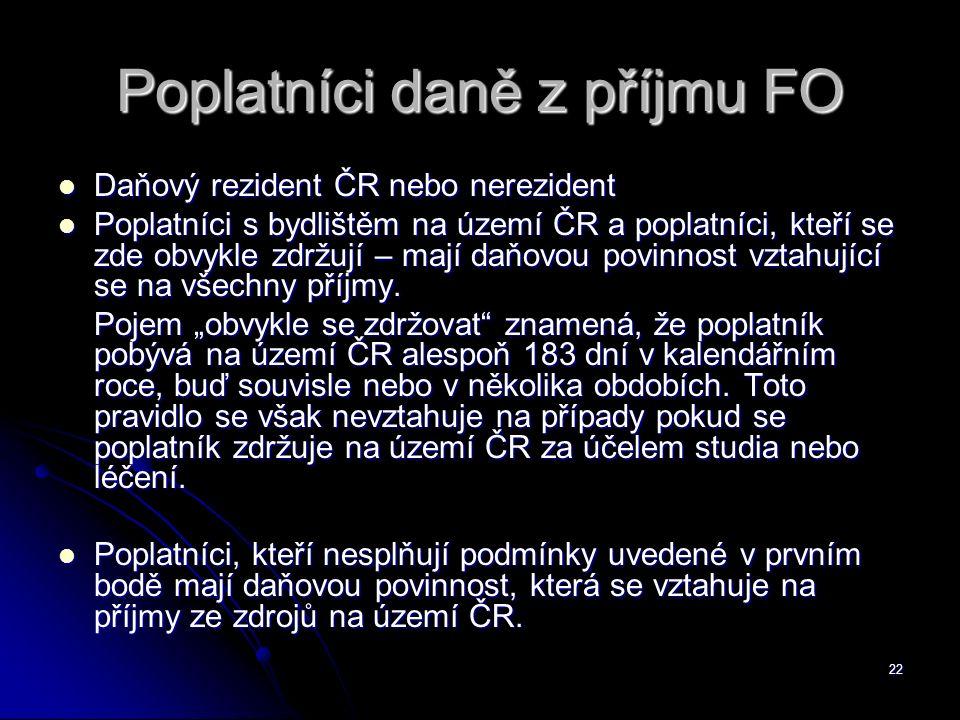 22 Poplatníci daně z příjmu FO Daňový rezident ČR nebo nerezident Daňový rezident ČR nebo nerezident Poplatníci s bydlištěm na území ČR a poplatníci, kteří se zde obvykle zdržují – mají daňovou povinnost vztahující se na všechny příjmy.