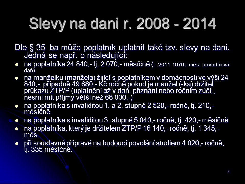 33 Slevy na dani r. 2008 - 2014 Dle § 35 ba může poplatník uplatnit také tzv.