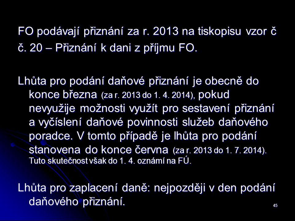 45 FO podávají přiznání za r. 2013 na tiskopisu vzor č č.