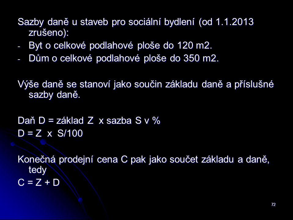 72 Sazby daně u staveb pro sociální bydlení (od 1.1.2013 zrušeno): - Byt o celkové podlahové ploše do 120 m2.