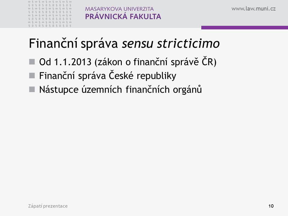 www.law.muni.cz Finanční správa sensu stricticimo Od 1.1.2013 (zákon o finanční správě ČR) Finanční správa České republiky Nástupce územních finančníc
