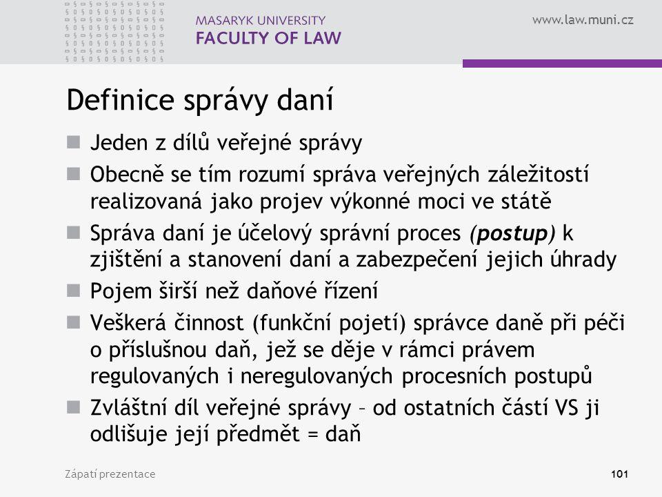 www.law.muni.cz Definice správy daní Jeden z dílů veřejné správy Obecně se tím rozumí správa veřejných záležitostí realizovaná jako projev výkonné moc
