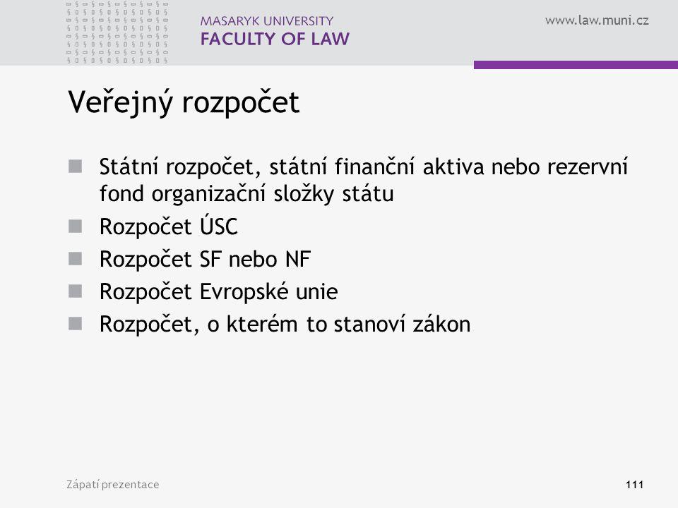www.law.muni.cz Veřejný rozpočet Státní rozpočet, státní finanční aktiva nebo rezervní fond organizační složky státu Rozpočet ÚSC Rozpočet SF nebo NF Rozpočet Evropské unie Rozpočet, o kterém to stanoví zákon Zápatí prezentace111