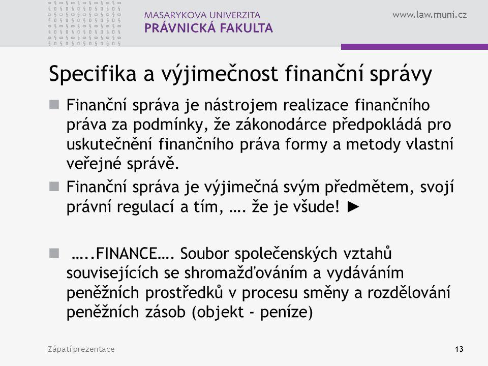 www.law.muni.cz Specifika a výjimečnost finanční správy Finanční správa je nástrojem realizace finančního práva za podmínky, že zákonodárce předpokládá pro uskutečnění finančního práva formy a metody vlastní veřejné správě.