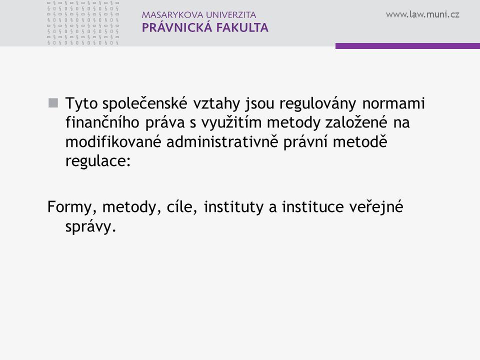 www.law.muni.cz Tyto společenské vztahy jsou regulovány normami finančního práva s využitím metody založené na modifikované administrativně právní met