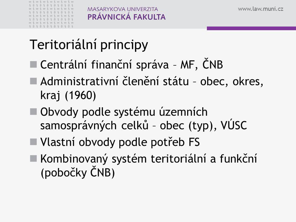 www.law.muni.cz Teritoriální principy Centrální finanční správa – MF, ČNB Administrativní členění státu – obec, okres, kraj (1960) Obvody podle systém
