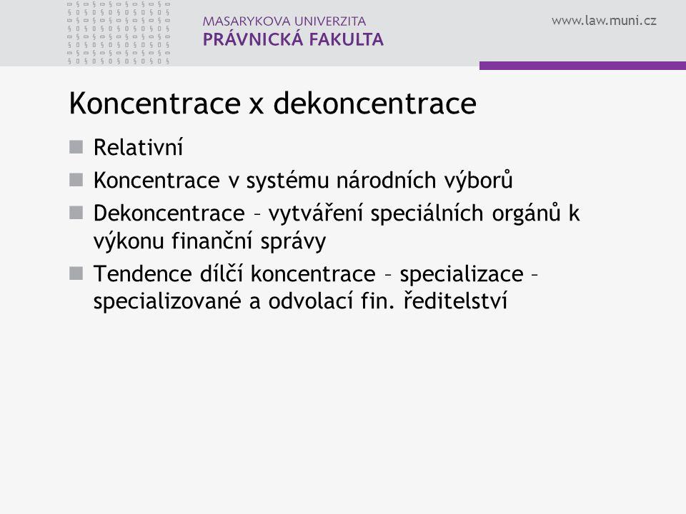 www.law.muni.cz Koncentrace x dekoncentrace Relativní Koncentrace v systému národních výborů Dekoncentrace – vytváření speciálních orgánů k výkonu finanční správy Tendence dílčí koncentrace – specializace – specializované a odvolací fin.