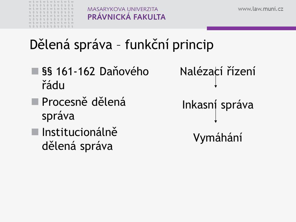 www.law.muni.cz Dělená správa – funkční princip §§ 161-162 Daňového řádu Procesně dělená správa Institucionálně dělená správa Nalézací řízení Inkasní správa Vymáhání