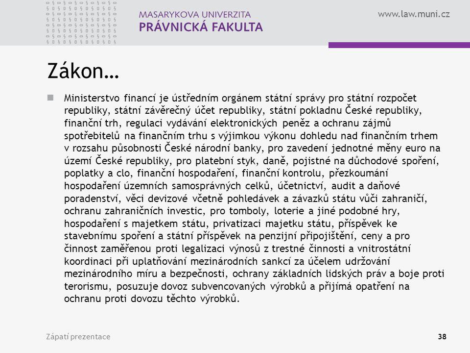 www.law.muni.cz Zákon… Ministerstvo financí je ústředním orgánem státní správy pro státní rozpočet republiky, státní závěrečný účet republiky, státní