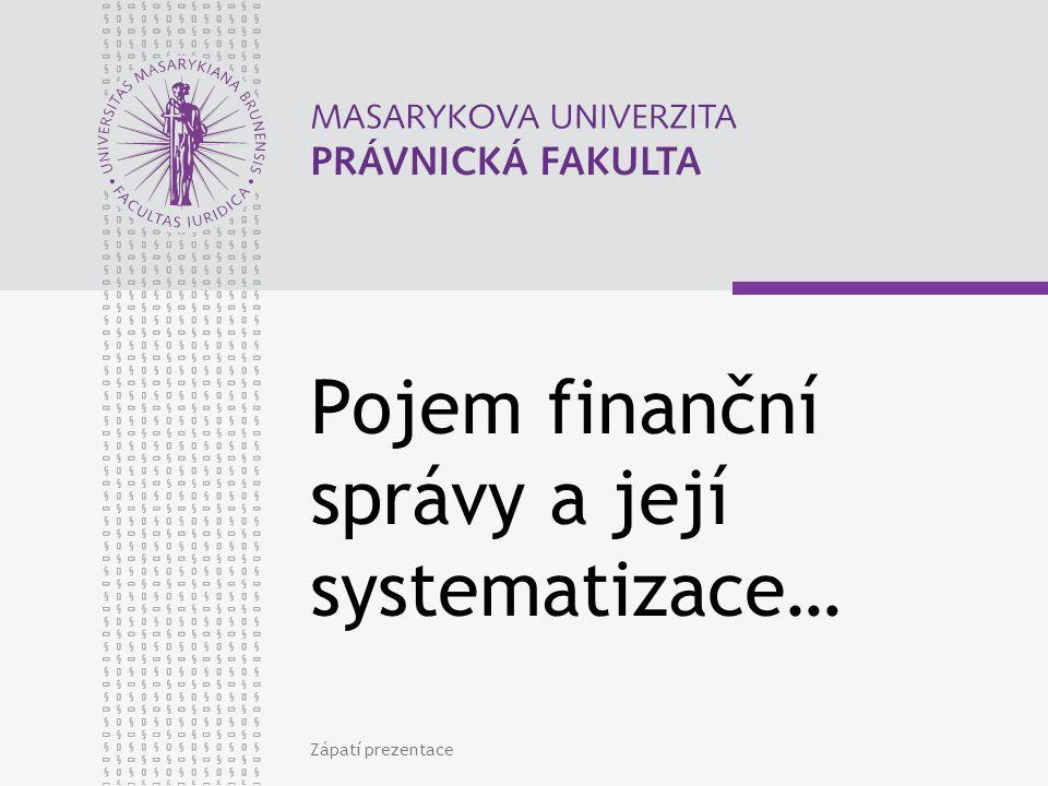 Pojem finanční správy a její systematizace… Zápatí prezentace