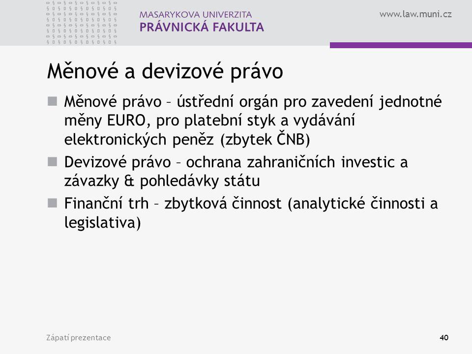 www.law.muni.cz Měnové a devizové právo Měnové právo – ústřední orgán pro zavedení jednotné měny EURO, pro platební styk a vydávání elektronických pen