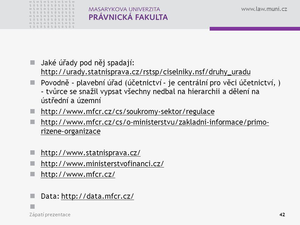 www.law.muni.cz Jaké úřady pod něj spadají: http://urady.statnisprava.cz/rstsp/ciselniky.nsf/druhy_uradu http://urady.statnisprava.cz/rstsp/ciselniky.nsf/druhy_uradu Povodně – plavební úřad (účetnictví – je centrální pro věci účetnictví, ) – tvůrce se snažil vypsat všechny nedbal na hierarchii a dělení na ústřední a územní http://www.mfcr.cz/cs/soukromy-sektor/regulace http://www.mfcr.cz/cs/o-ministerstvu/zakladni-informace/primo- rizene-organizace http://www.mfcr.cz/cs/o-ministerstvu/zakladni-informace/primo- rizene-organizace http://www.statnisprava.cz/ http://www.ministerstvofinanci.cz/ http://www.mfcr.cz/ Data: http://data.mfcr.cz/http://data.mfcr.cz/ Zápatí prezentace42