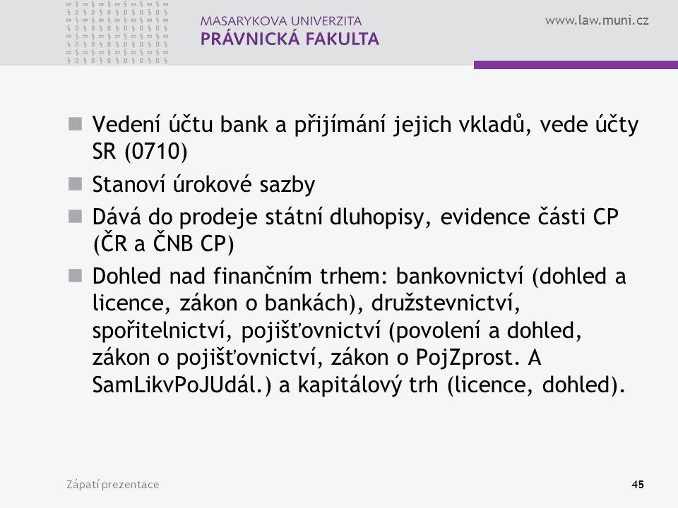 www.law.muni.cz Vedení účtu bank a přijímání jejich vkladů, vede účty SR (0710) Stanoví úrokové sazby Dává do prodeje státní dluhopisy, evidence části