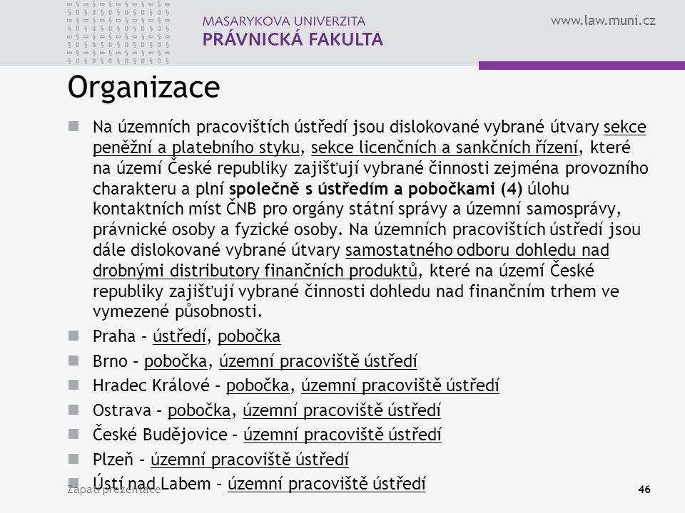 www.law.muni.cz Organizace Na územních pracovištích ústředí jsou dislokované vybrané útvary sekce peněžní a platebního styku, sekce licenčních a sankč