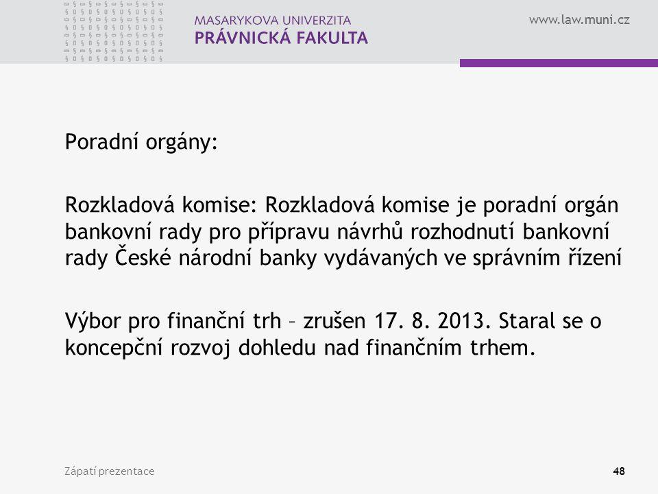 www.law.muni.cz Poradní orgány: Rozkladová komise: Rozkladová komise je poradní orgán bankovní rady pro přípravu návrhů rozhodnutí bankovní rady České