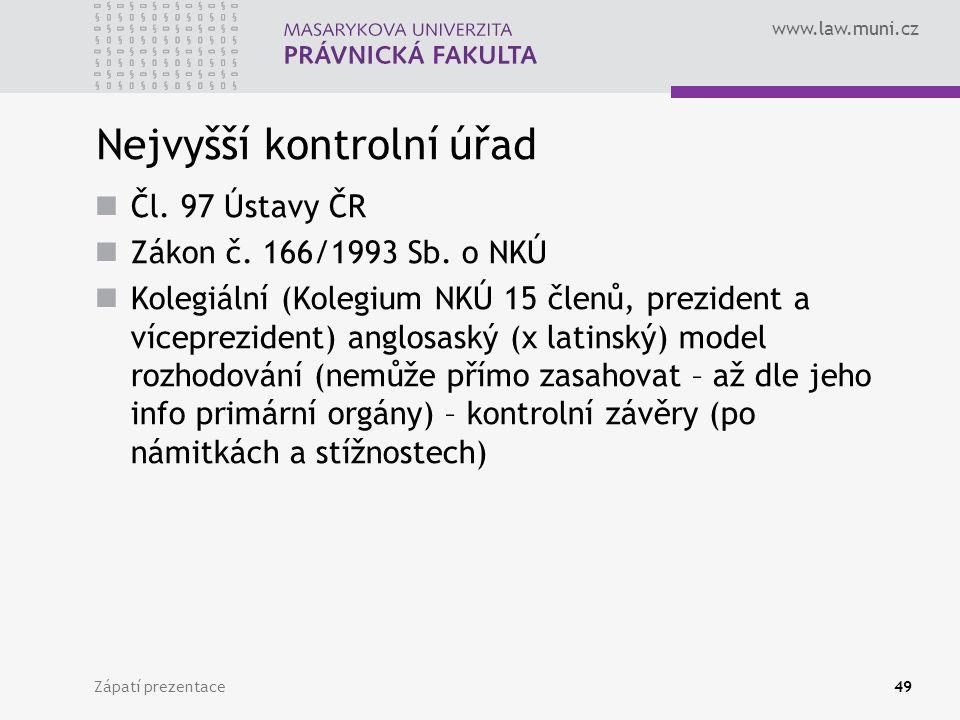 www.law.muni.cz Nejvyšší kontrolní úřad Čl. 97 Ústavy ČR Zákon č. 166/1993 Sb. o NKÚ Kolegiální (Kolegium NKÚ 15 členů, prezident a víceprezident) ang