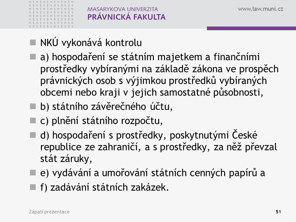 www.law.muni.cz NKÚ vykonává kontrolu a) hospodaření se státním majetkem a finančními prostředky vybíranými na základě zákona ve prospěch právnických